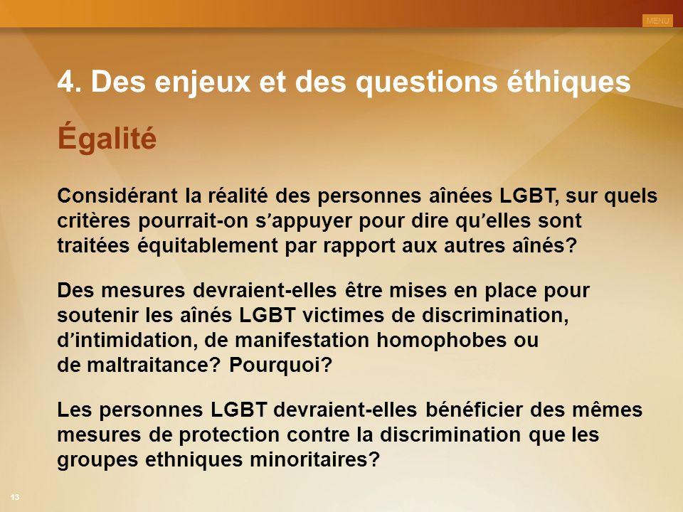 4. Des enjeux et des questions éthiques Considérant la réalité des personnes aînées LGBT, sur quels critères pourrait-on s ' appuyer pour dire qu ' el