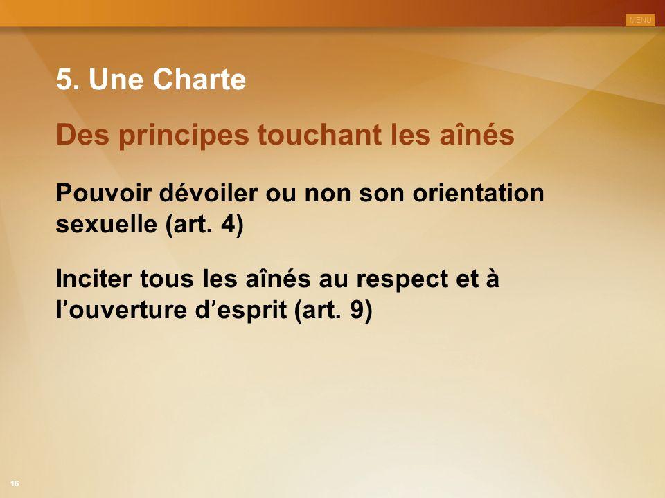 5. Une Charte Pouvoir dévoiler ou non son orientation sexuelle (art. 4) Des principes touchant les aînés Inciter tous les aînés au respect et à l ' ou