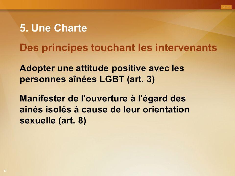 5. Une Charte Adopter une attitude positive avec les personnes aînées LGBT (art. 3) Des principes touchant les intervenants Manifester de l ' ouvertur