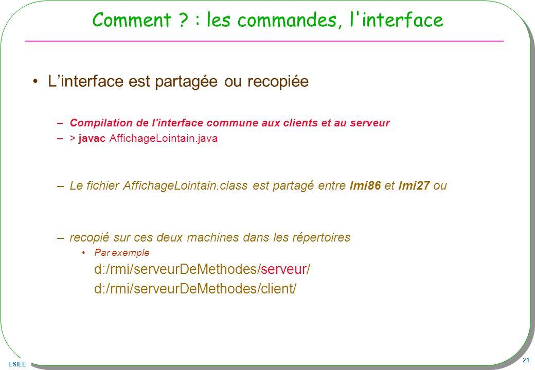 ESIEE 21 Comment ? : les commandes, l'interface Linterface est partagée ou recopiée –Compilation de l'interface commune aux clients et au serveur –> j
