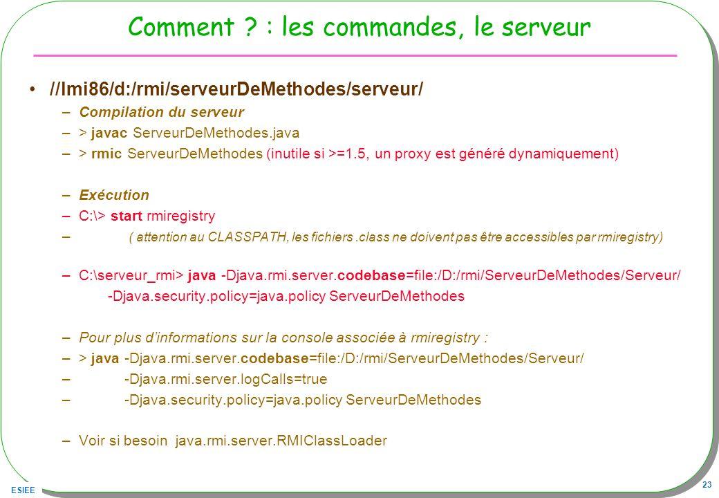ESIEE 23 Comment ? : les commandes, le serveur //lmi86/d:/rmi/serveurDeMethodes/serveur/ –Compilation du serveur –> javac ServeurDeMethodes.java –> rm