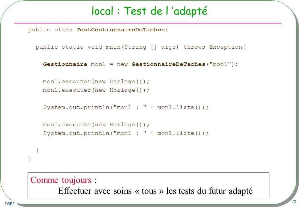 ESIEE 73 local : Test de l adapté public class TestGestionnaireDeTaches{ public static void main(String [] args) throws Exception{ Gestionnaire mon1 =