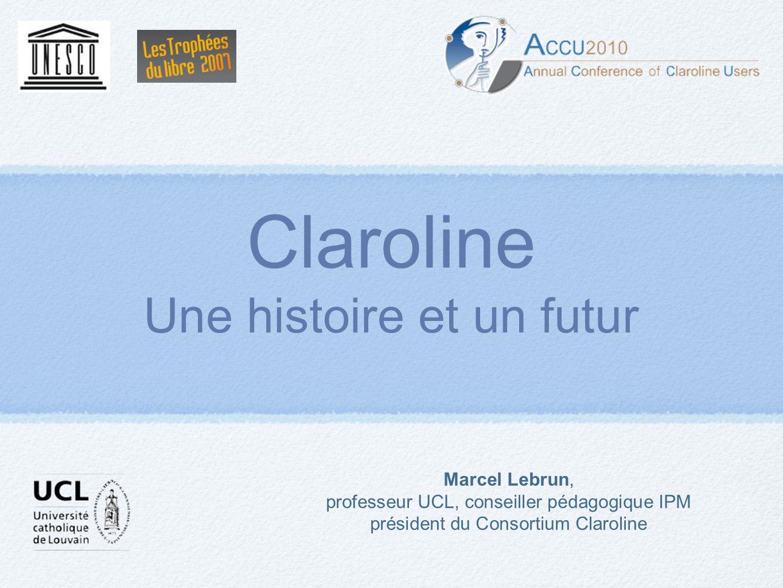 Marcel Lebrun, professeur UCL, conseiller pédagogique IPM président du Consortium Claroline Claroline Une histoire et un futur