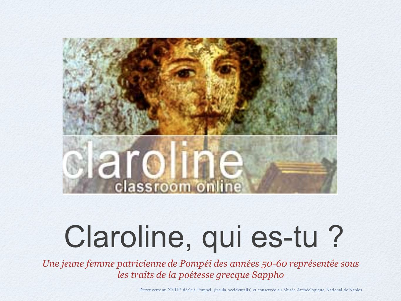 Claroline, qui es-tu ? Une jeune femme patricienne de Pompéi des années 50-60 représentée sous les traits de la poétesse grecque Sappho Découverte au