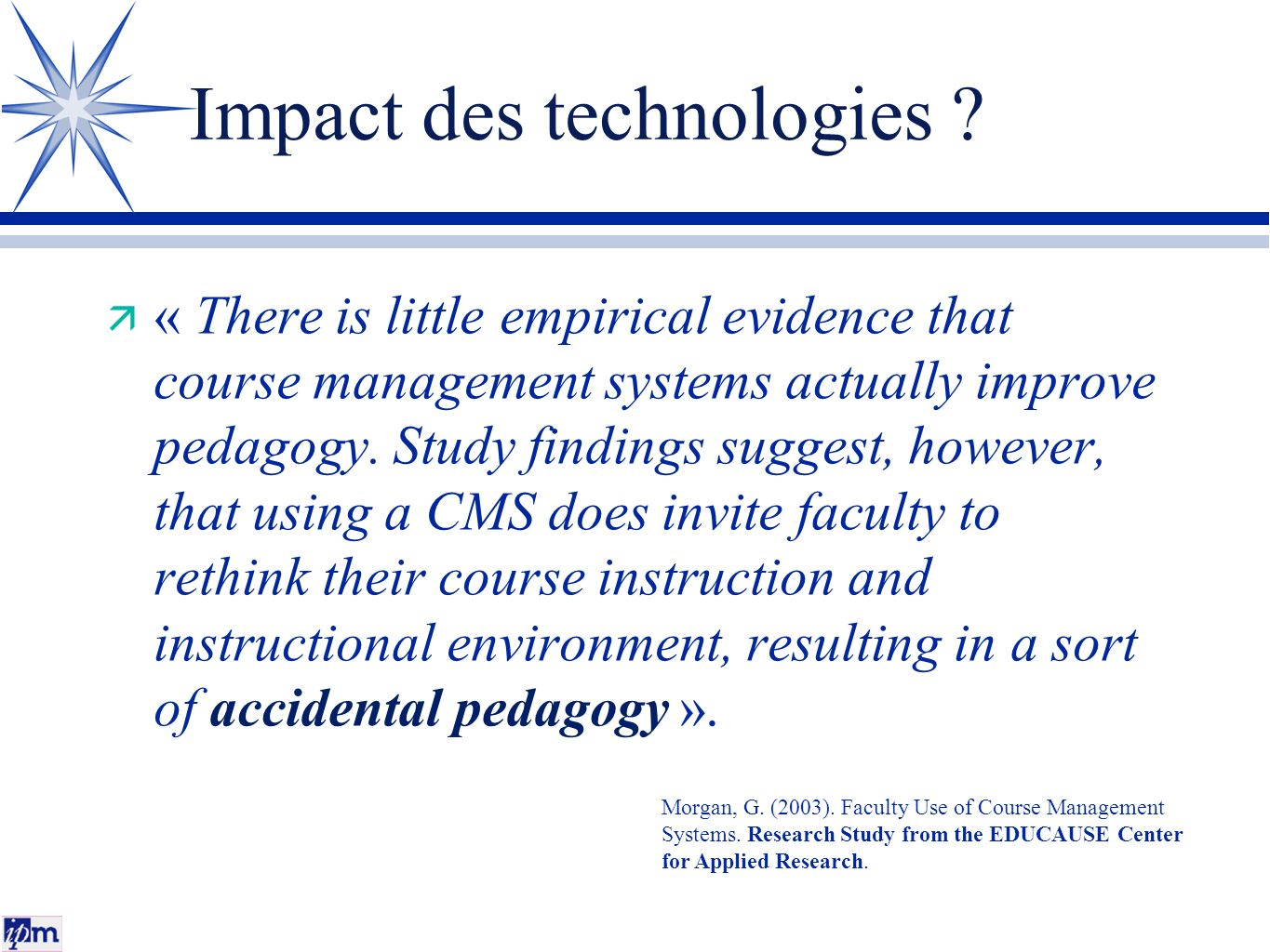 Impact des technologies ? ä « There is little empirical evidence that course management systems actually improve pedagogy. Study findings suggest, how