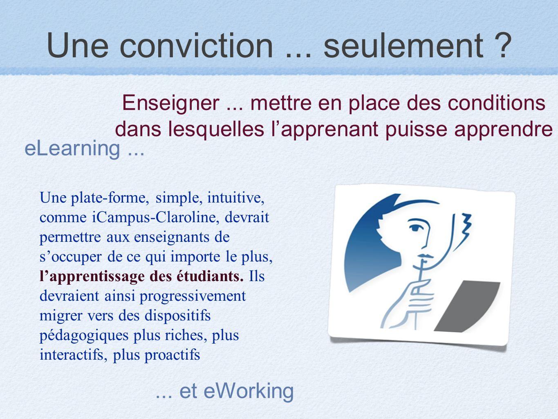 Une conviction... seulement ? Une plate-forme, simple, intuitive, comme iCampus-Claroline, devrait permettre aux enseignants de soccuper de ce qui imp