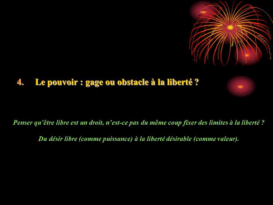 4.Le pouvoir : gage ou obstacle à la liberté .