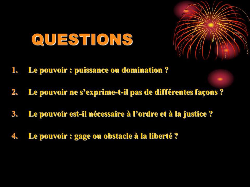 QUESTIONS 1.Le pouvoir : puissance ou domination .