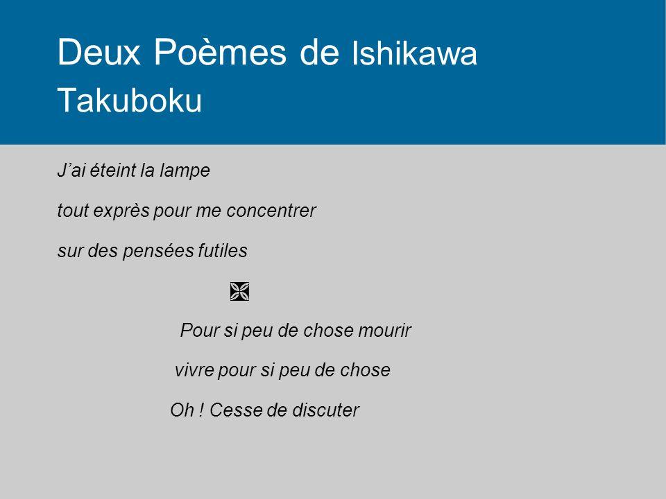 Deux Poèmes de Ishikawa Takuboku Jai éteint la lampe tout exprès pour me concentrer sur des pensées futiles Pour si peu de chose mourir vivre pour si