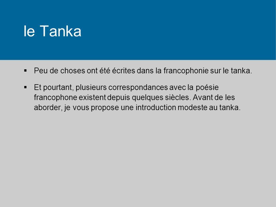 le Tanka Peu de choses ont été écrites dans la francophonie sur le tanka. Et pourtant, plusieurs correspondances avec la poésie francophone existent d