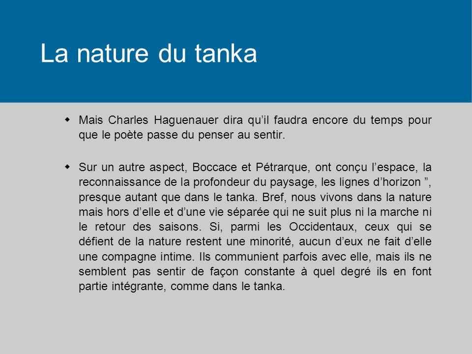 La nature du tanka Mais Charles Haguenauer dira quil faudra encore du temps pour que le poète passe du penser au sentir.