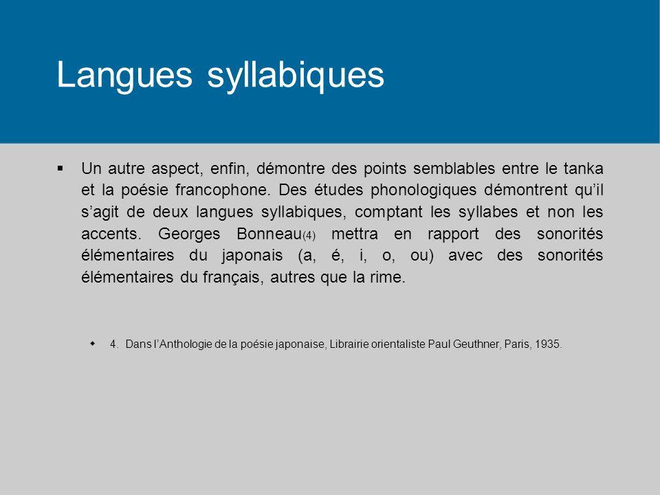 Langues syllabiques Un autre aspect, enfin, démontre des points semblables entre le tanka et la poésie francophone. Des études phonologiques démontren