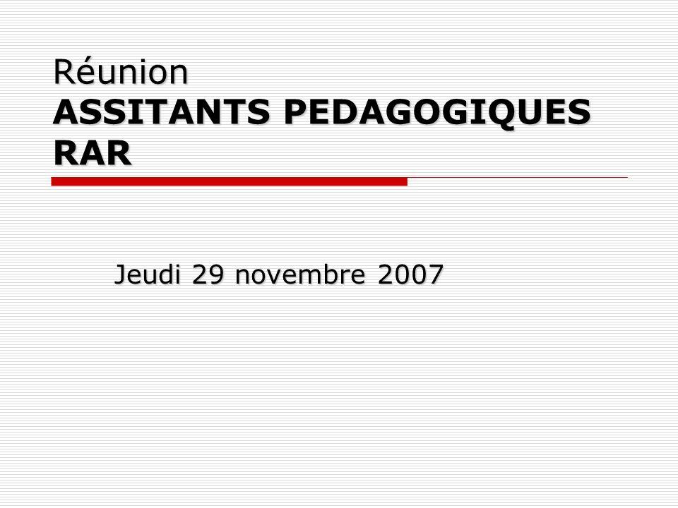 Réunion ASSITANTS PEDAGOGIQUES RAR Jeudi 29 novembre 2007