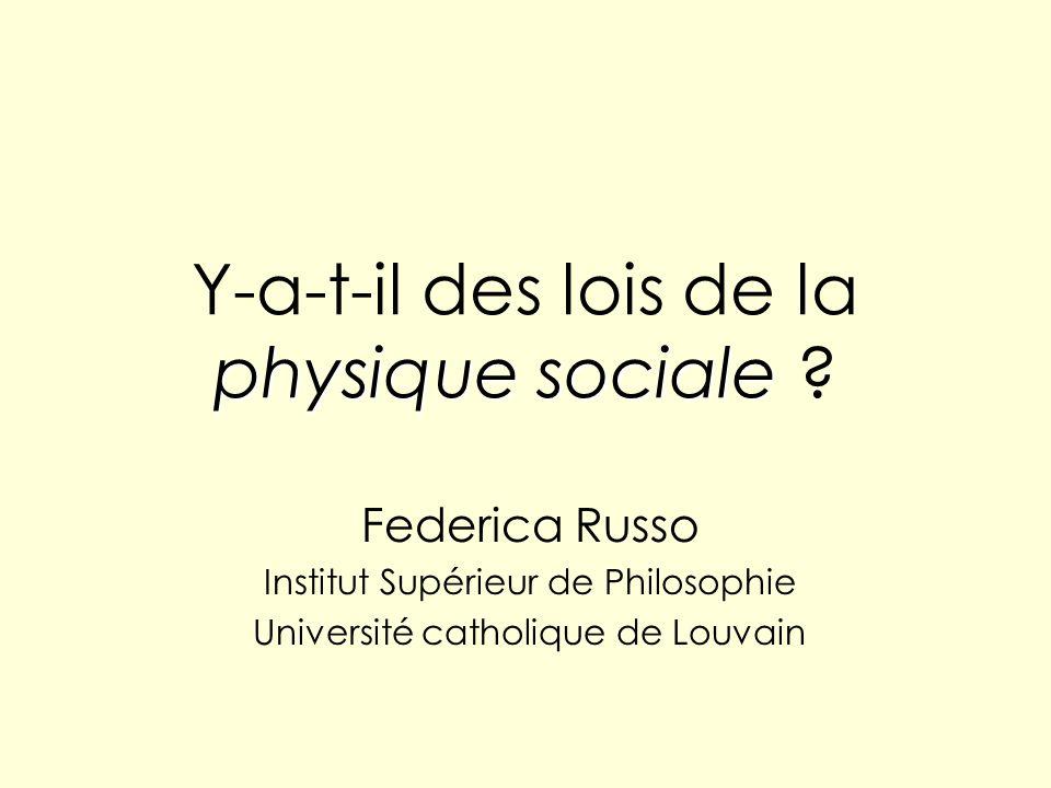 physique sociale Y-a-t-il des lois de la physique sociale ? Federica Russo Institut Supérieur de Philosophie Université catholique de Louvain