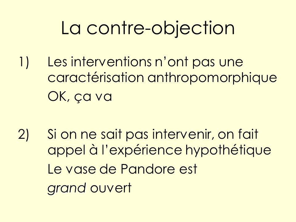 La contre-objection 1)Les interventions nont pas une caractérisation anthropomorphique OK, ça va 2)Si on ne sait pas intervenir, on fait appel à lexpé