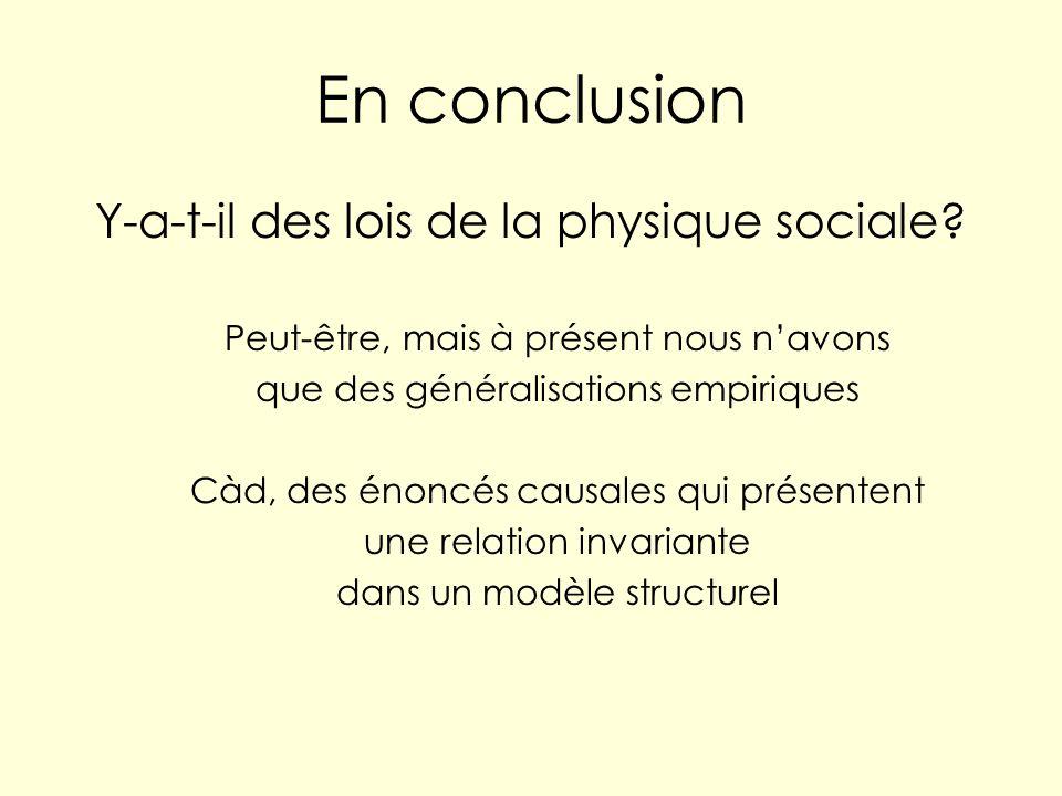 En conclusion Y-a-t-il des lois de la physique sociale? Peut-être, mais à présent nous navons que des généralisations empiriques Càd, des énoncés caus