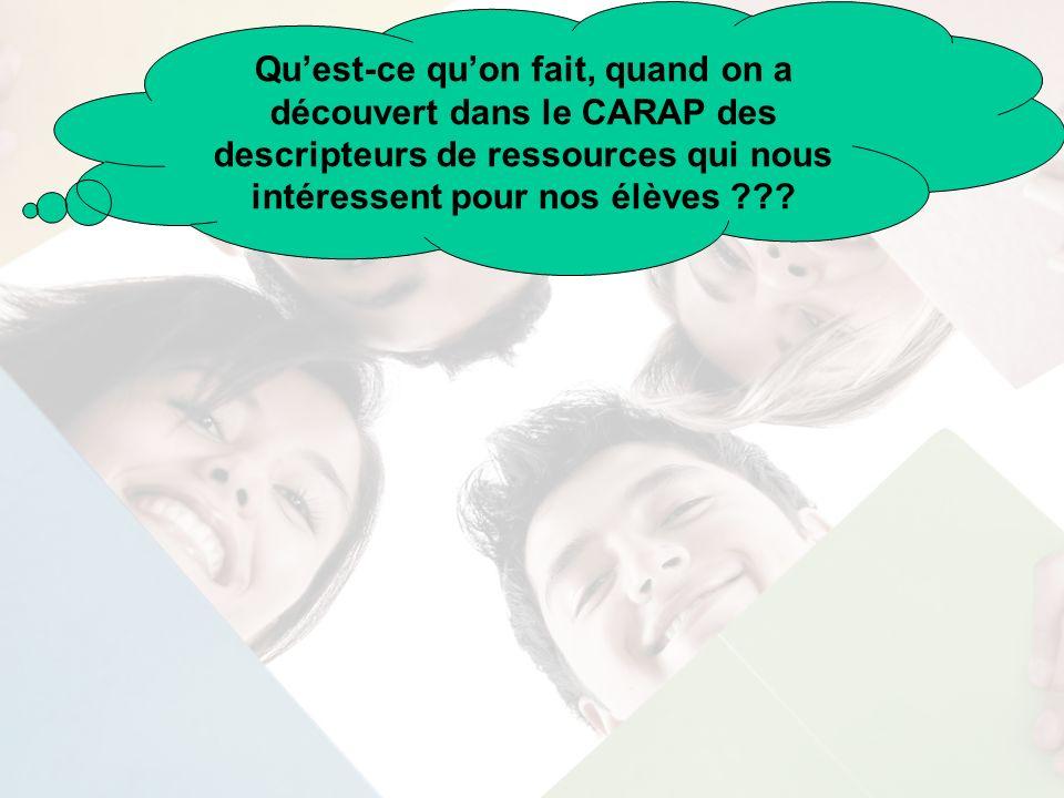 Quest-ce quon fait, quand on a découvert dans le CARAP des descripteurs de ressources qui nous intéressent pour nos élèves