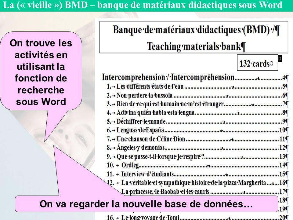 On trouve les activités en utilisant la fonction de recherche sous Word On va regarder la nouvelle base de données… La (« vieille ») BMD – banque de matériaux didactiques sous Word