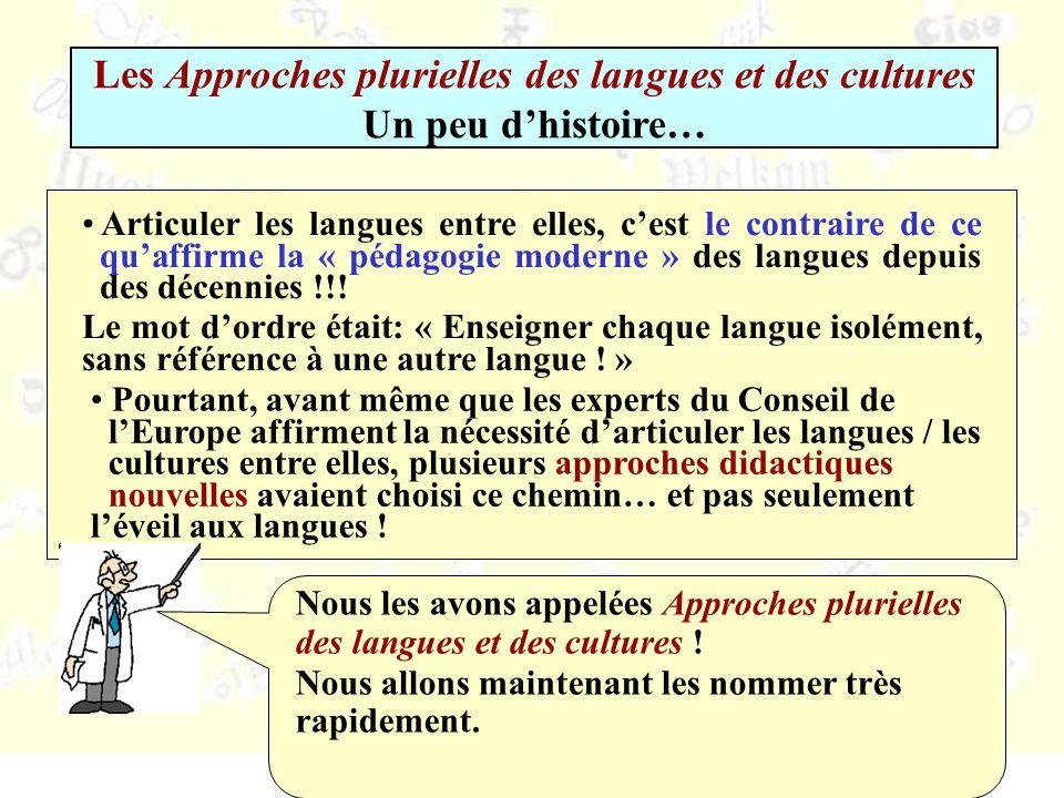 Les Approches plurielles des langues et des cultures Un peu dhistoire… Articuler les langues entre elles, cest le contraire de ce quaffirme la « pédagogie moderne » des langues depuis des décennies !!.