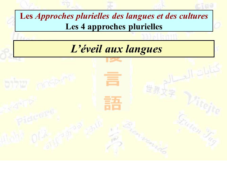 Les Approches plurielles des langues et des cultures Les 4 approches plurielles Léveil aux langues