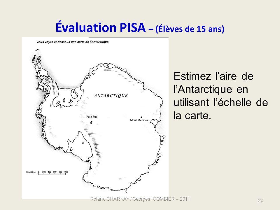 Évaluation PISA – (Élèves de 15 ans) 20 Estimez laire de lAntarctique en utilisant léchelle de la carte. Roland CHARNAY / Georges COMBIER – 2011