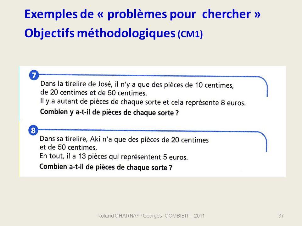 Exemples de « problèmes pour chercher » Objectifs méthodologiques (CM1) 37Roland CHARNAY / Georges COMBIER – 2011