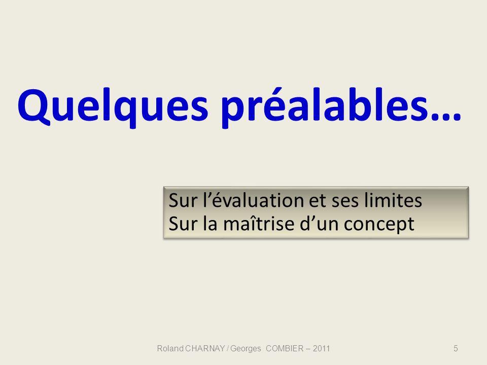 Quelques préalables… Roland CHARNAY / Georges COMBIER – 20115 Sur lévaluation et ses limites Sur la maîtrise dun concept Sur lévaluation et ses limite