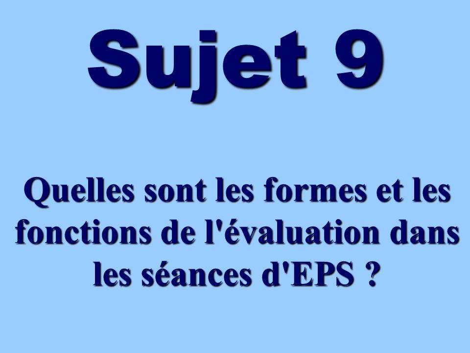 Sujet 9 Quelles sont les formes et les fonctions de l'évaluation dans les séances d'EPS ?