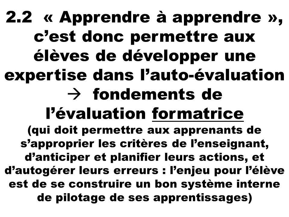 2.2 « Apprendre à apprendre », cest donc permettre aux élèves de développer une expertise dans lauto-évaluation fondements de lévaluation formatrice (