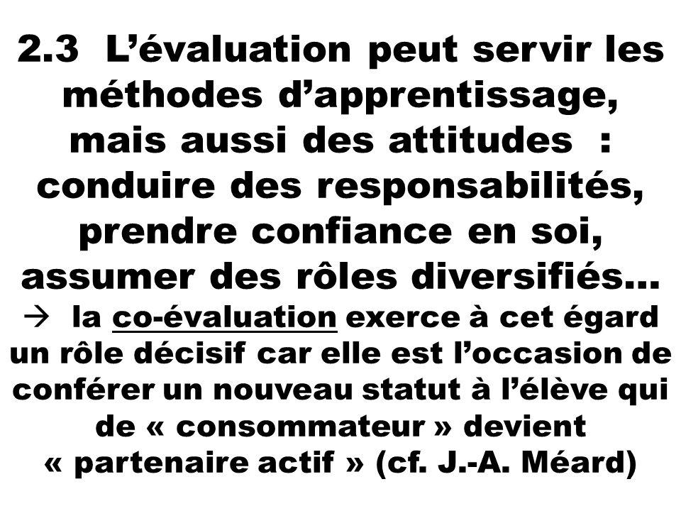 2.3 Lévaluation peut servir les méthodes dapprentissage, mais aussi des attitudes : conduire des responsabilités, prendre confiance en soi, assumer de