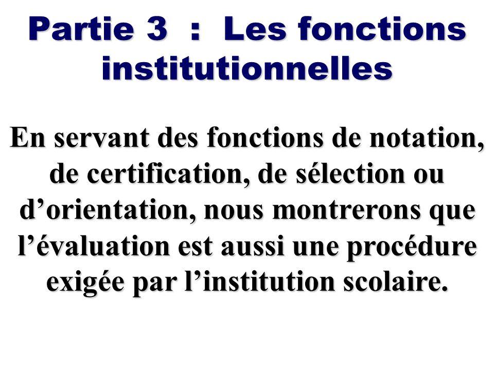Partie 3 : Les fonctions institutionnelles En servant des fonctions de notation, de certification, de sélection ou dorientation, nous montrerons que l