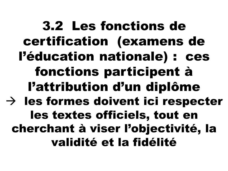 3.2 Les fonctions de certification (examens de léducation nationale) : ces fonctions participent à lattribution dun diplôme les formes doivent ici res