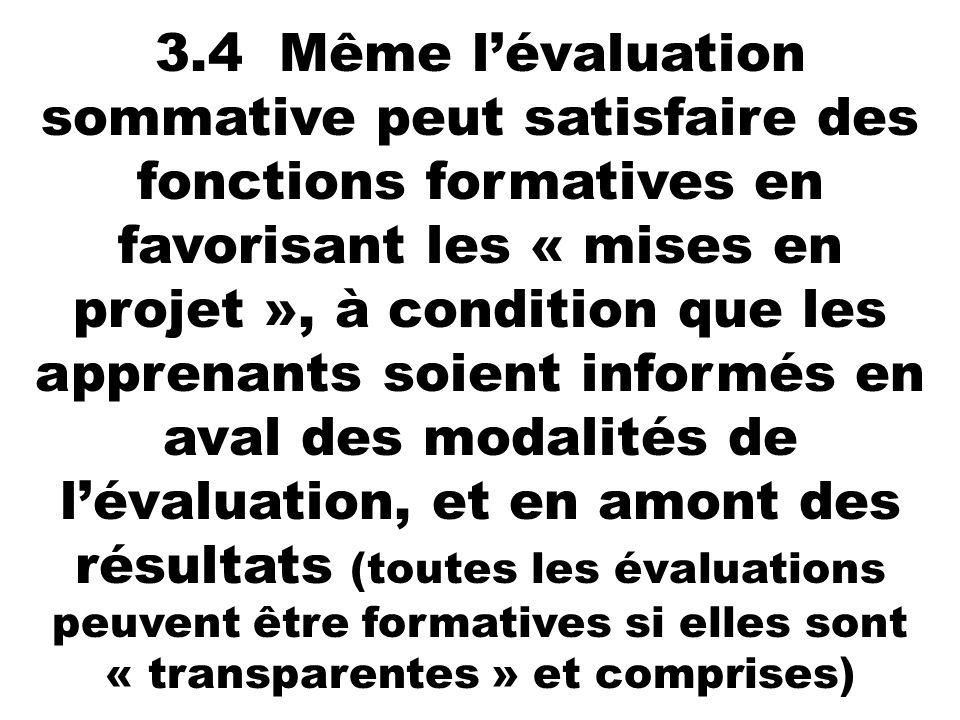 3.4 Même lévaluation sommative peut satisfaire des fonctions formatives en favorisant les « mises en projet », à condition que les apprenants soient i
