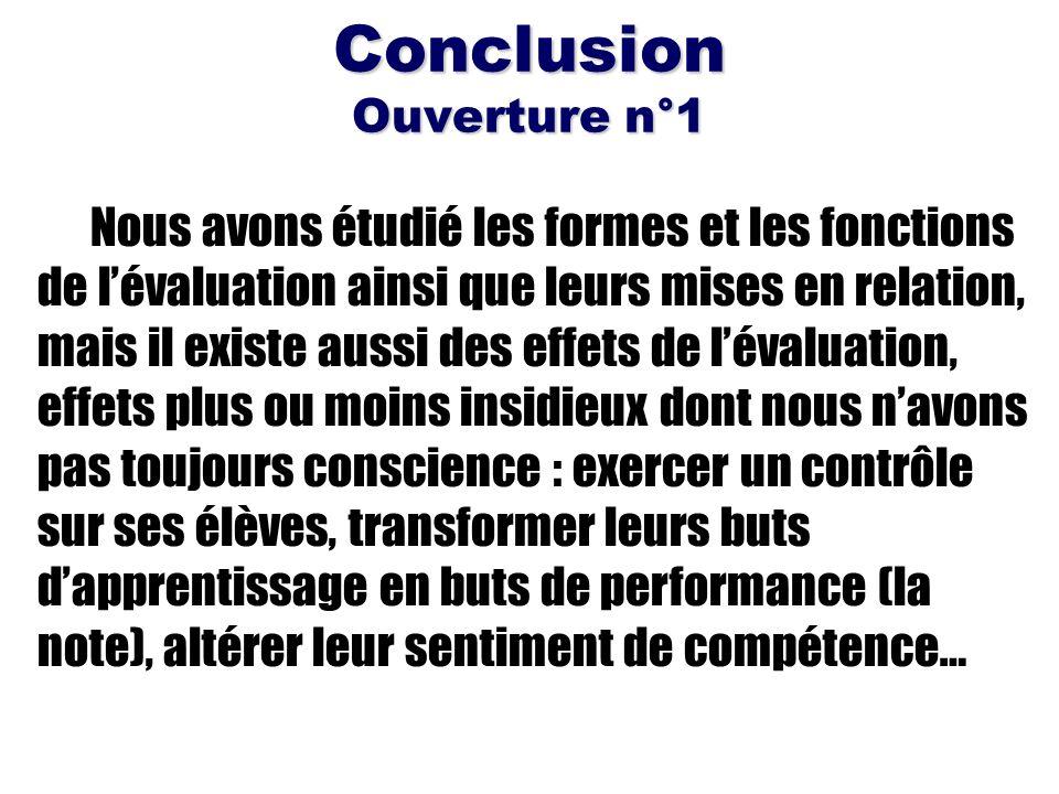 Conclusion Ouverture n°1 Nous avons étudié les formes et les fonctions de lévaluation ainsi que leurs mises en relation, mais il existe aussi des effe