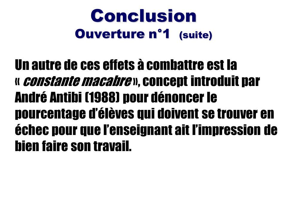 Conclusion Ouverture n°1 (suite) Un autre de ces effets à combattre est la « constante macabre », concept introduit par André Antibi (1988) pour dénon