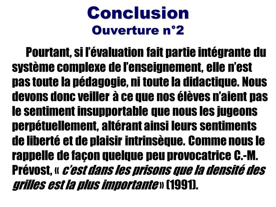 Conclusion Ouverture n°2 Pourtant, si lévaluation fait partie intégrante du système complexe de lenseignement, elle nest pas toute la pédagogie, ni to