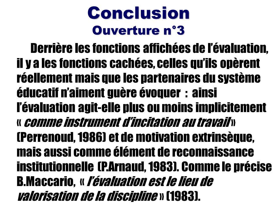 Conclusion Ouverture n°3 Derrière les fonctions affichées de lévaluation, il y a les fonctions cachées, celles quils opèrent réellement mais que les p
