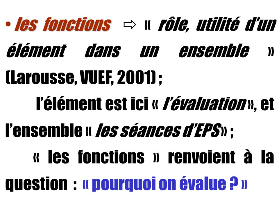 les fonctions les fonctions « rôle, utilité dun élément dans un ensemble » (Larousse, VUEF, 2001) ; lélément est ici « lévaluation », et lensemble « l
