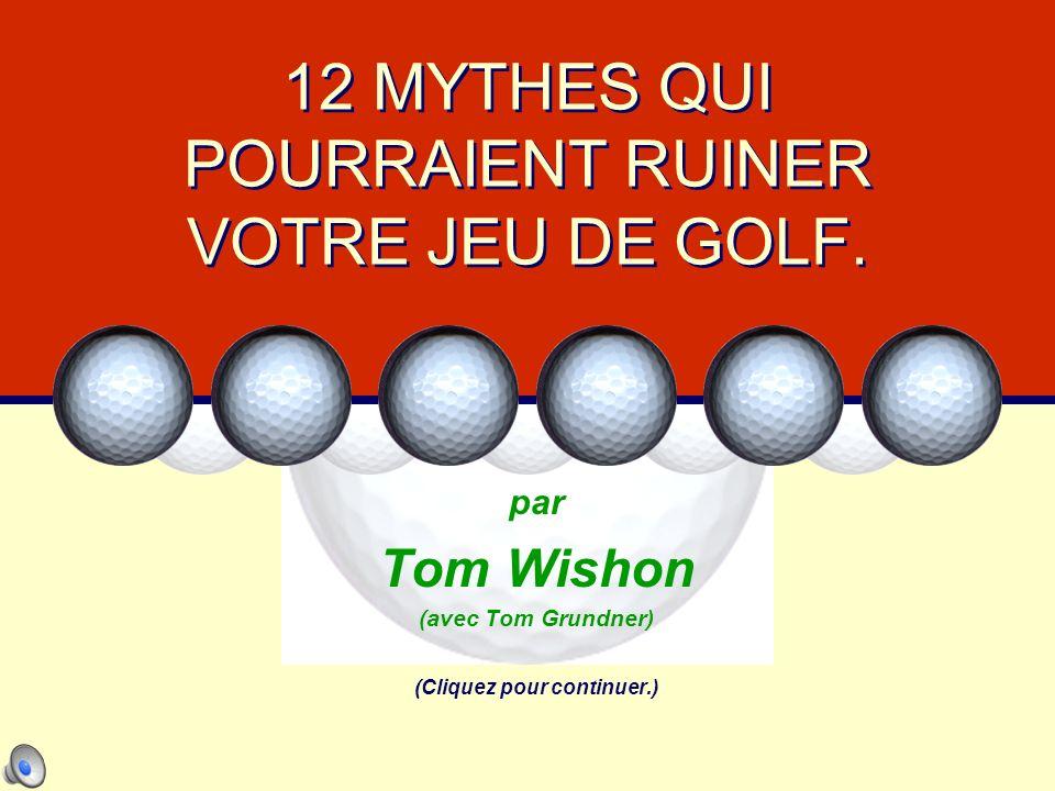 12 MYTHES QUI POURRAIENT RUINER VOTRE JEU DE GOLF.