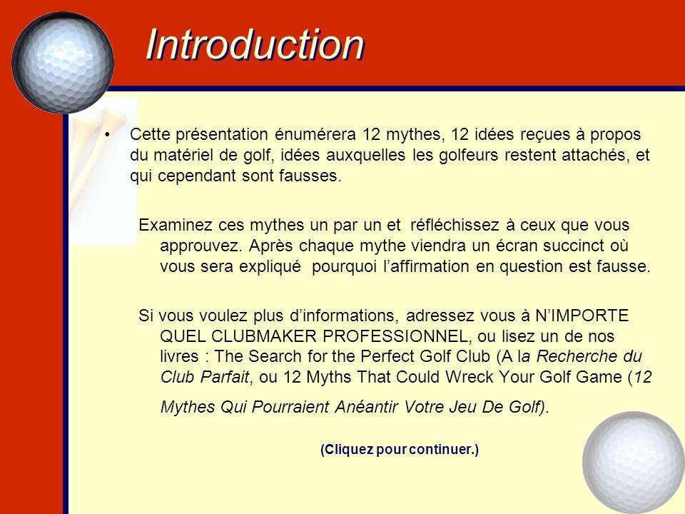 Introduction Cette présentation énumérera 12 mythes, 12 idées reçues à propos du matériel de golf, idées auxquelles les golfeurs restent attachés, et qui cependant sont fausses.