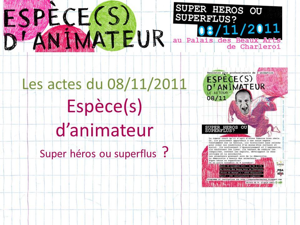 Les actes du 08/11/2011 Espèce(s) danimateur Super héros ou superflus ?