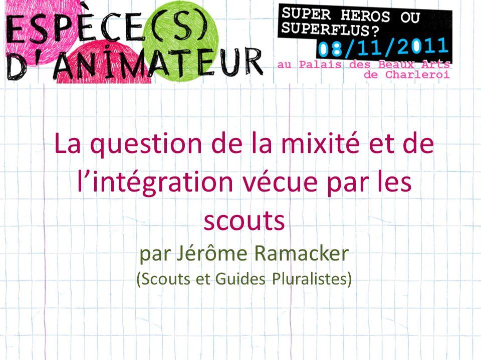 La question de la mixité et de lintégration vécue par les scouts par Jérôme Ramacker (Scouts et Guides Pluralistes)