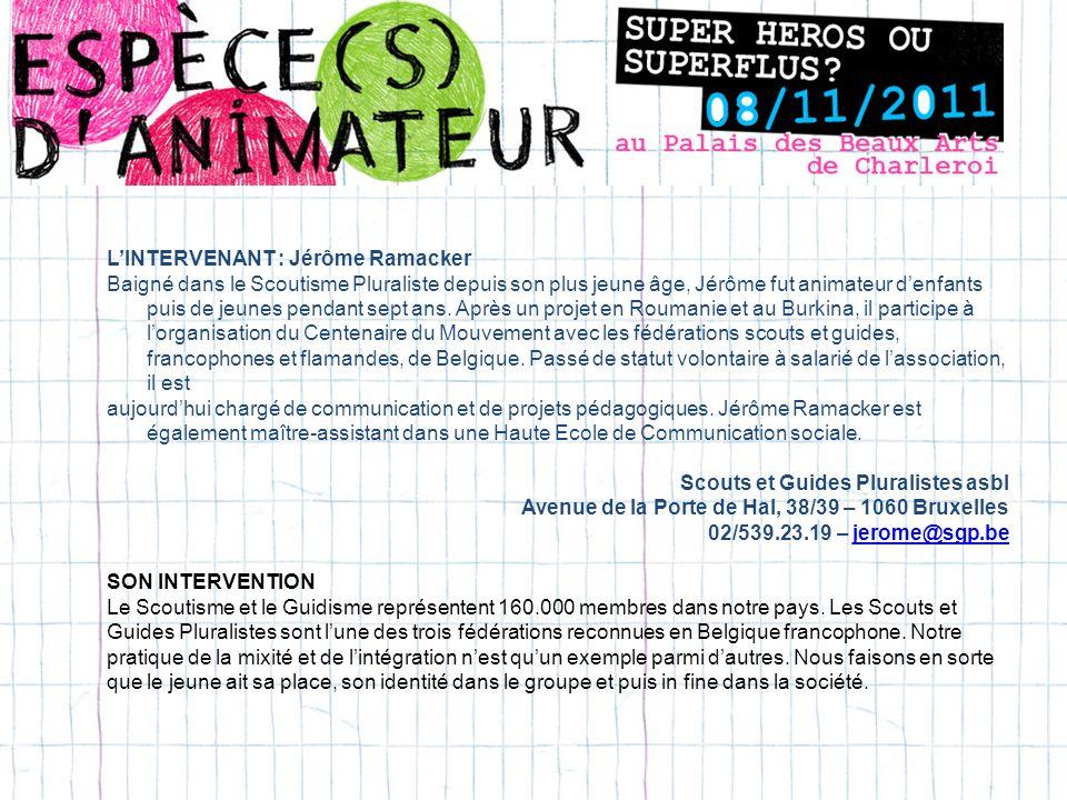 LINTERVENANT : Jérôme Ramacker Baigné dans le Scoutisme Pluraliste depuis son plus jeune âge, Jérôme fut animateur denfants puis de jeunes pendant sept ans.