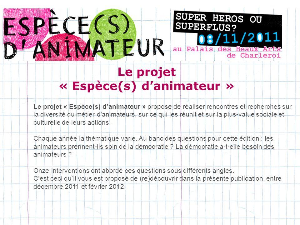 Le projet « Espèce(s) danimateur » propose de réaliser rencontres et recherches sur la diversité du métier d animateurs, sur ce qui les réunit et sur la plus-value sociale et culturelle de leurs actions.