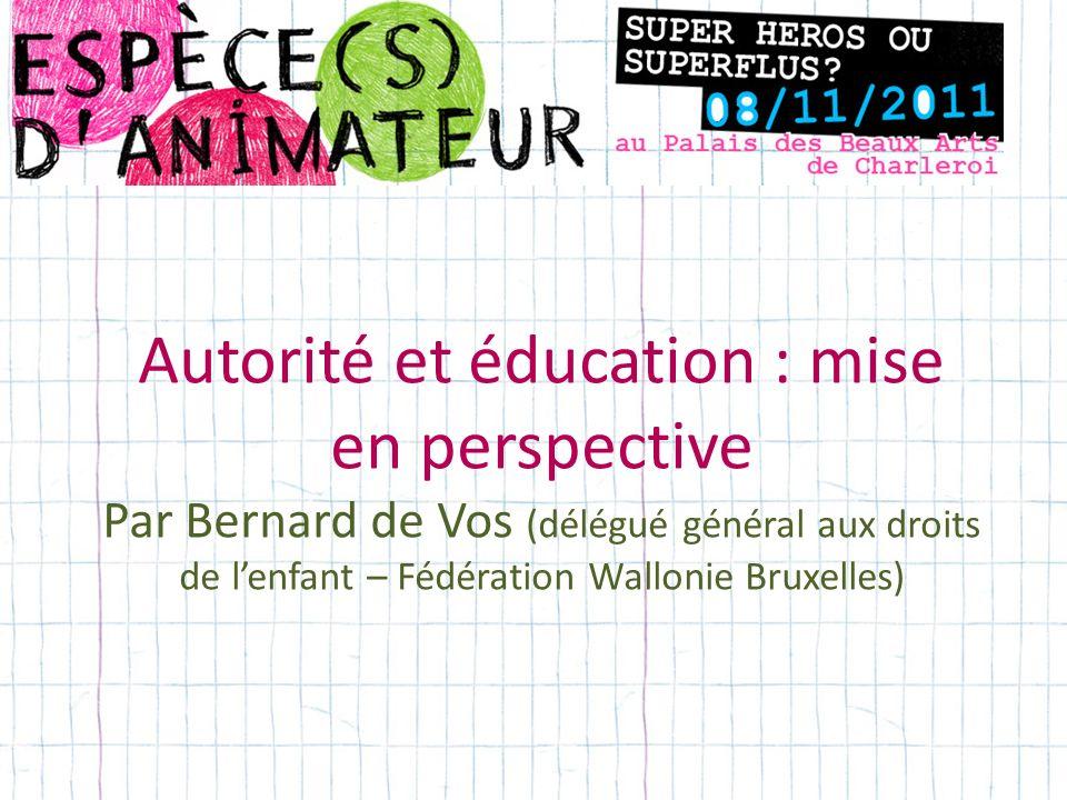 Autorité et éducation : mise en perspective Par Bernard de Vos (délégué général aux droits de lenfant – Fédération Wallonie Bruxelles)