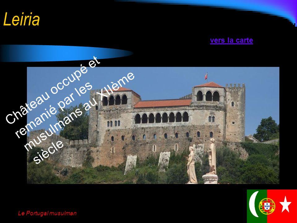 Le Portugal musulman Ourém Château fondé par les musulmans au XI-ème et XIIème siècle vers la carte