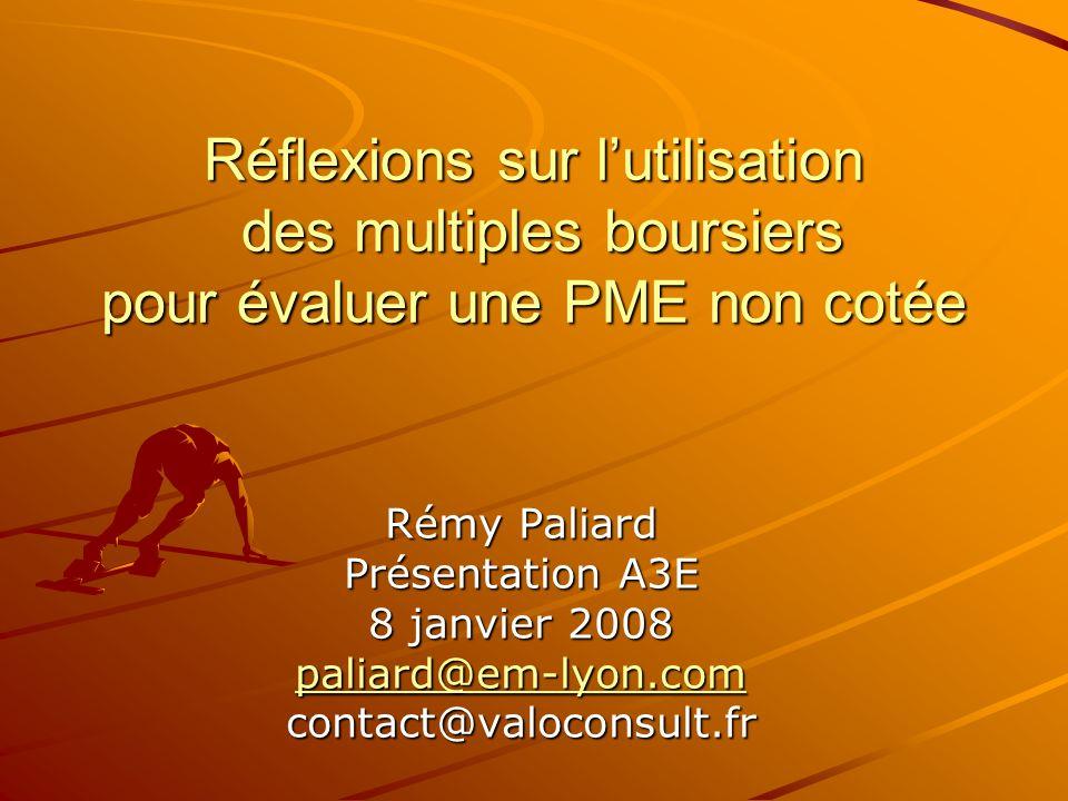 Réflexions sur lutilisation des multiples boursiers pour évaluer une PME non cotée Rémy Paliard Présentation A3E 8 janvier 2008 paliard@em-lyon.com co