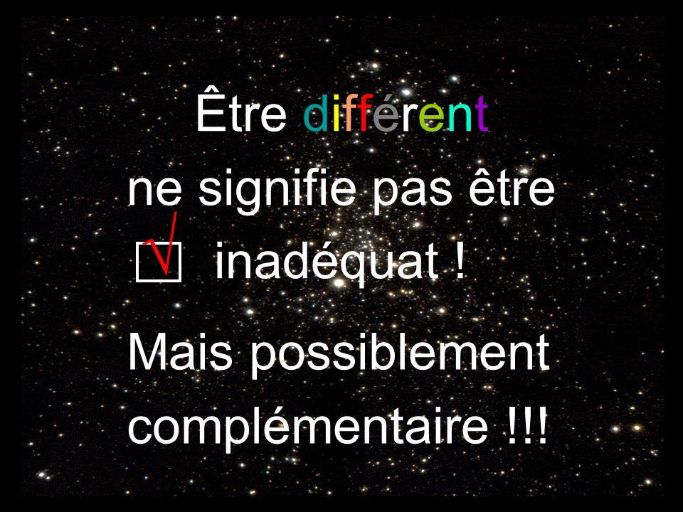 Être différent ne signifie pas être inadéquat ! Mais possiblement complémentaire !!!