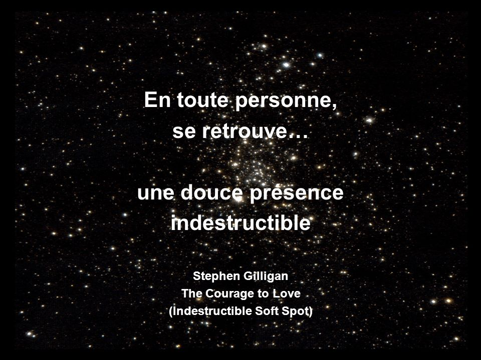 En toute personne, se retrouve… une douce présence indestructible Stephen Gilligan The Courage to Love (Indestructible Soft Spot)