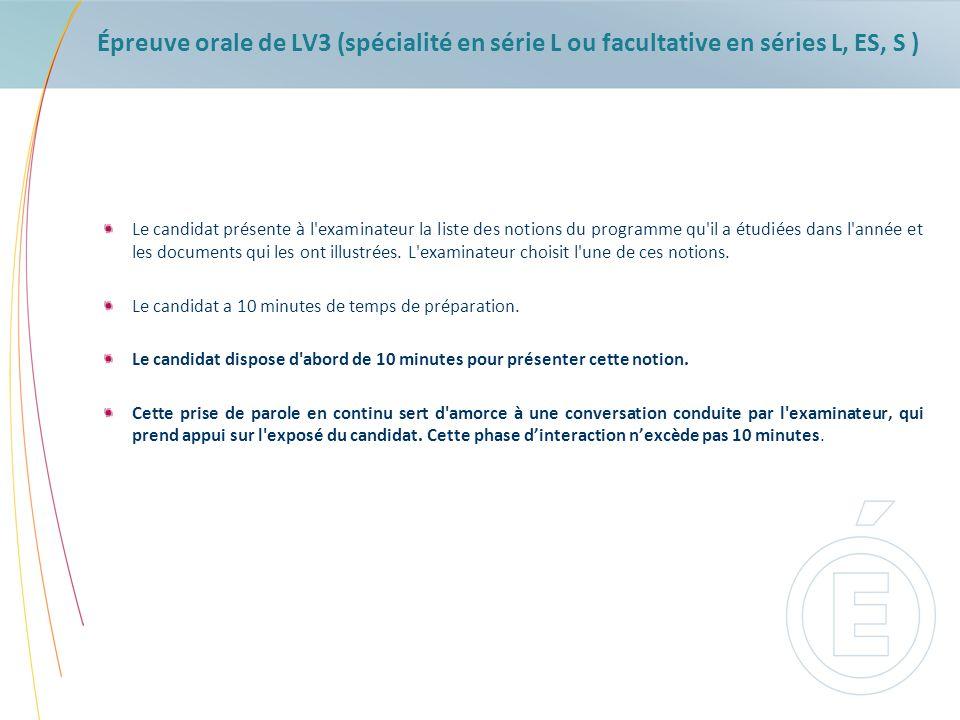 Épreuve orale de LV3 (spécialité en série L ou facultative en séries L, ES, S ) Le candidat présente à l'examinateur la liste des notions du programme